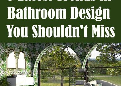 6 Latest Trends in Bathroom Design You Shouldn't Miss