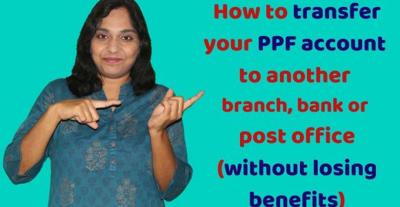 How to transfer your PPF account to another branch, bank or post office without losing benefits