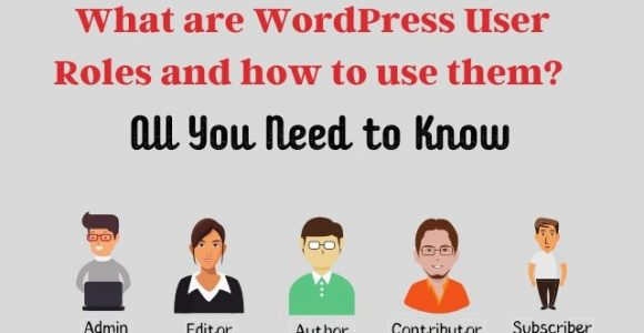 What are WordPress User Roles and how to use them? All You Need to Know