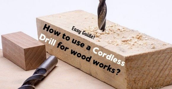 How to use a Cordless Drill for wood works? – Easy Guide!