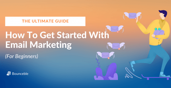 The Ultimate Guide: How To Start Email Marketing For Beginners. | Bounceble