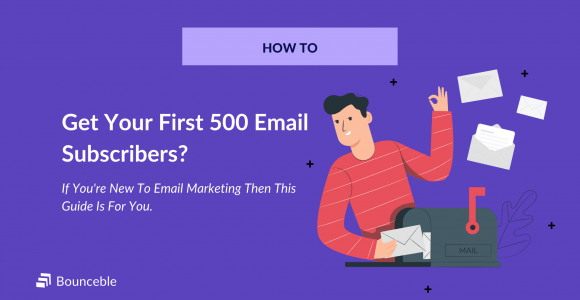 This Is How I Collected My First 500 Email Subscribers. | Bounceble