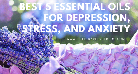 Best 5 Essential Oils For Depression, Stress, and Anxiety