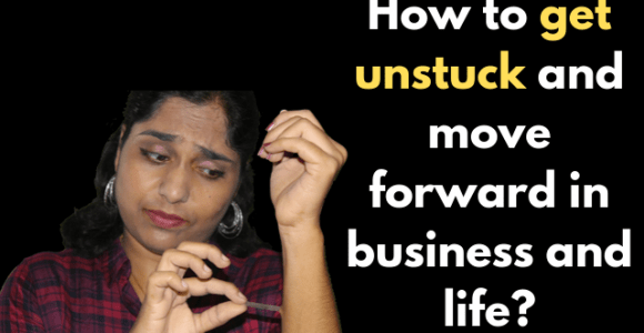 How to get unstuck and move forward in business and life