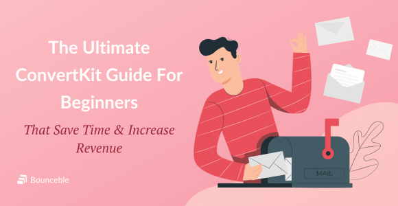 ConvertKit Guide For Beginners That Save Time & Increase Revenue | Bounceble