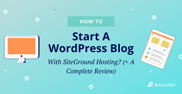 How To Start A WordPress Blog With SiteGround Hosting? | Bounceble