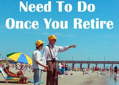 Things You Need To Do Once You Retire