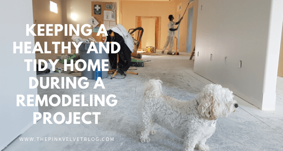 Keeping a Healthy and Tidy Home During a Remodeling Project