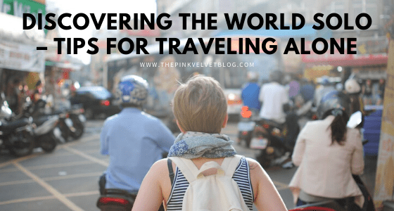 Discovering the World Solo – 7 Tips for Traveling Alone