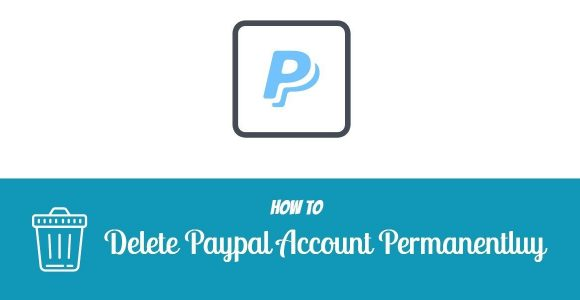 How to Delete PayPal Account Permanently Under 5 Minutes in 2020 – Techorhow