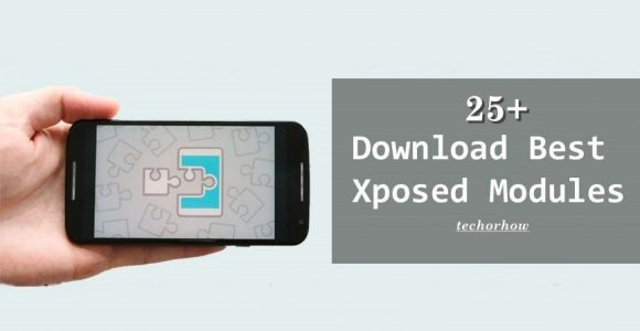 25+ Best Xposed Modules for Android (2019) – Techorhow