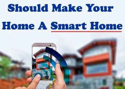Here's Why You Should Make Your Home A Smart Home