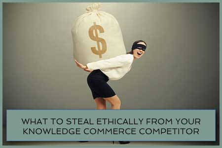 What To Steal Ethically From Your Knowledge Commerce Competitor