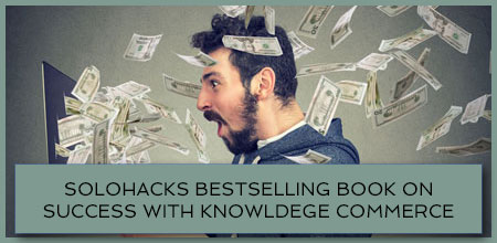 Solohacks Bestselling Book On Success With Knowledge Commerce