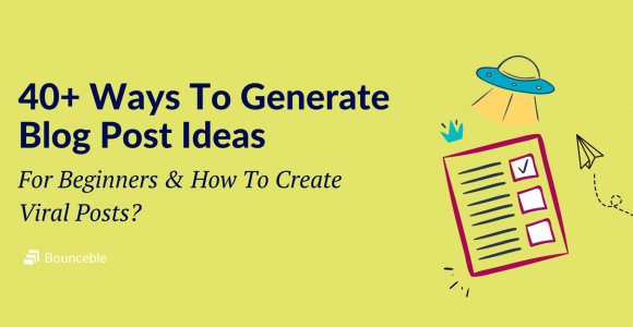40+ Blog Post Ideas For Beginners: How To Create Viral Posts | Bounceble