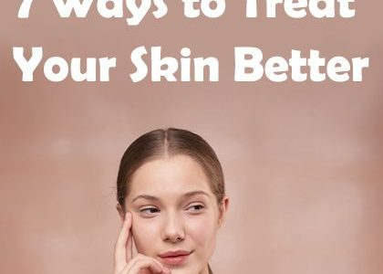 7 Ways to Treat Your Skin Better in 2020