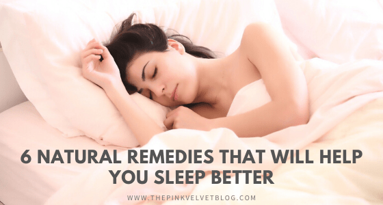 6 Natural Remedies that Will Help You Sleep Better