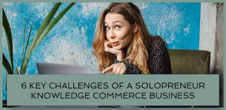 6 Key Challenges of A Solopreneur Knowledge Commerce Business