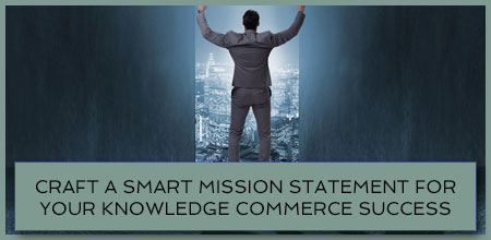 Craft A Smart Mission Statement For Your Knowledge Commerce Success