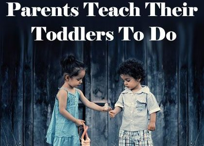 10 Popular Things Parents Teach their Toddlers to Do