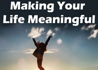 6 Steps to Making Your Life Meaningful