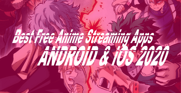 Top 10+ Best Free Anime Streaming Apps of 2020 (Android and iOS) – neoAdviser