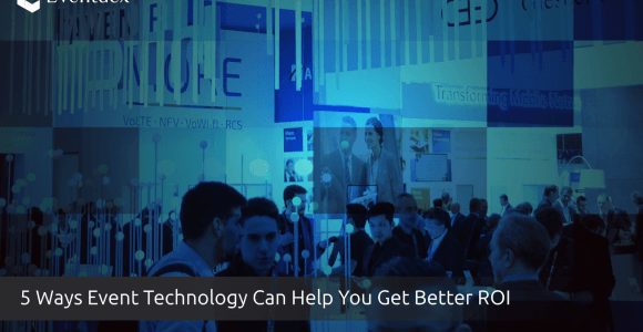 Different Ways Event Technology Can Help You Get Better ROI