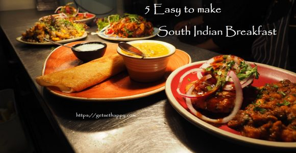 5 Easy to make South Indian Breakfast Dishes | Get Set Happy