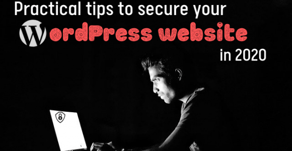 Practical tips to secure your WordPress website in 2020
