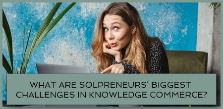 What Are Solopreneurs' Biggest Challenges In Knowledge Commerce?