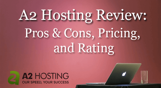A2 Hosting 2020 Review: Pros & Cons, Pricing, and Rating