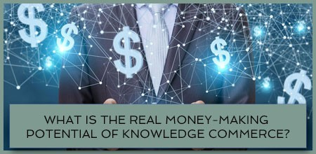 What Is The Real Money-Making Potential Of Knowledge Commerce?