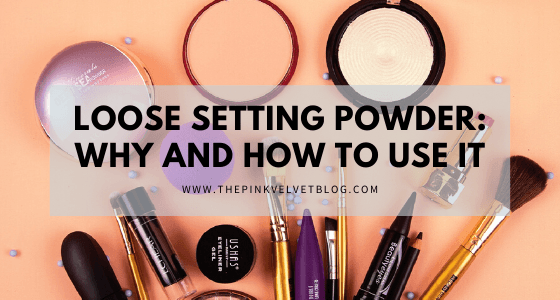 Loose Setting Powder: Why and How to Use It