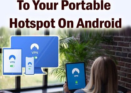 How to Set Up VPN To Your Portable Hotspot On Android