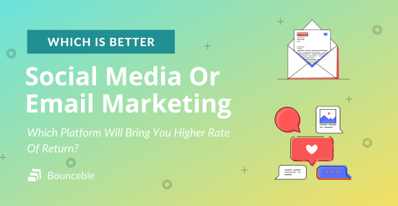 Which Is Better: Social Media Marketing Or Email Marketing? | Bounceble