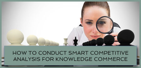 How To Conduct Smart Competitive Analysis For Knowledge Commerce