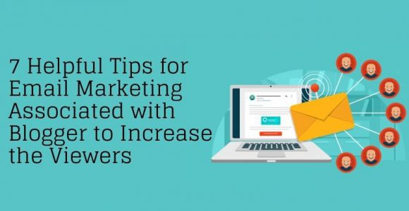 7 Helpful Tips for Email Marketing Associated with Blogger to Increase the Viewers – namasteui.com