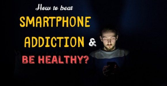 How to beat smartphone addiction and be healthy?