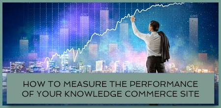 How To Measure The Performance Of Your Knowledge Commerce Site
