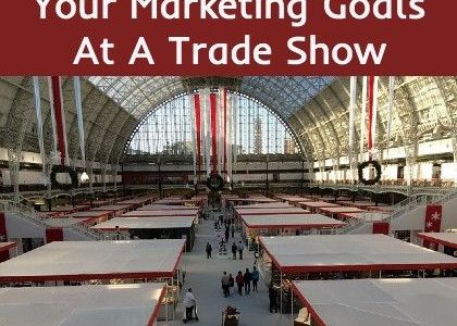 How to Achieve Your Marketing Goals At A Trade Show