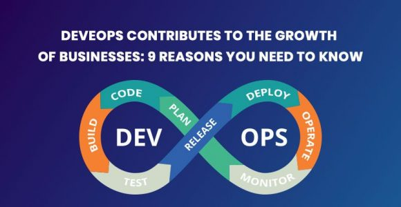 DeveOps Contributes to the growth of Businesses: 9 Reasons you need to know