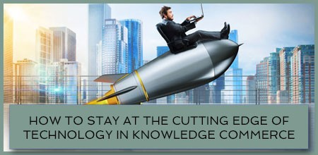 How To Stay At The Cutting Edge Of Technology In Knowledge Commerce