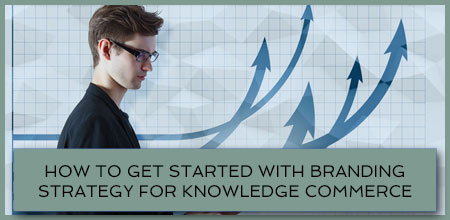 How To Get Started With Branding Strategy For Knowledge Commerce