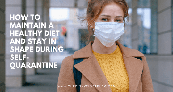 How to Maintain a Healthy Diet During Self-Quarantine