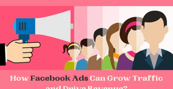 How Facebook Ads Can Grow Traffic and Drive Revenue?
