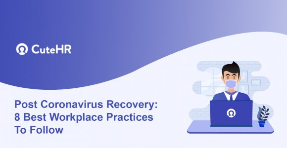 Best Workplace Practices To Follow After Coronavirus Recovery