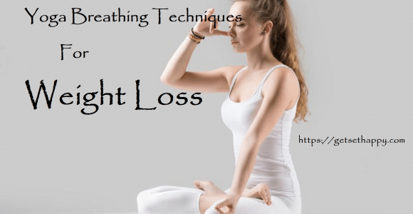 5 Yoga Breathing Techniques For Weight Loss | Get Set Happy