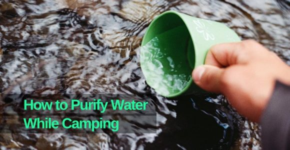 5 Quicker Ways to Purify Water on a Camping Trip
