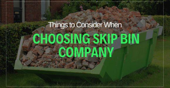 9 Things to Consider When Choosing a Skip Bin Company