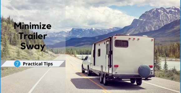 7 Practical Tips on How to Minimize Trailer Sway